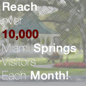 Reach over 10,000 Miami Springs Visitors each month!